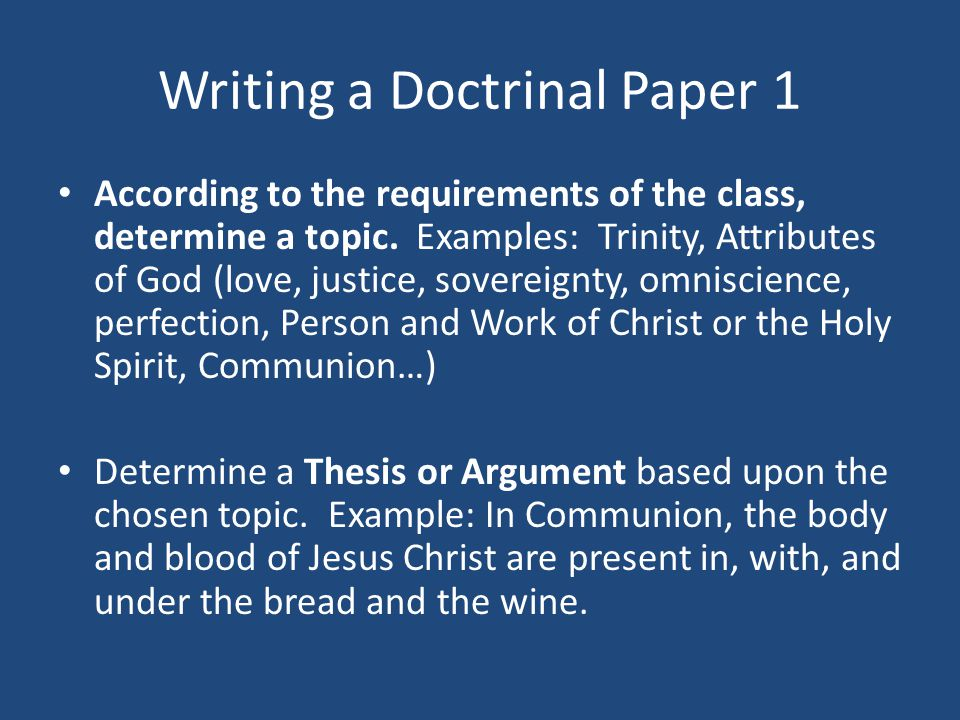 Writing a Doctrinal Paper 1 According to the requirements of the class, determine a topic.