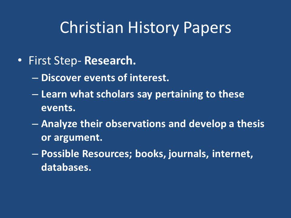 Christian History Paper 2 Second Step- Writing – Introduce the paper with a broad sweep of the event or person researched.