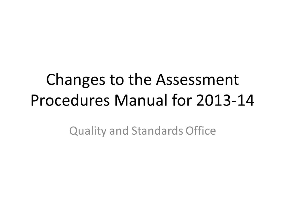 Changes to the Assessment Procedures Manual for 2013-14 Quality and Standards Office