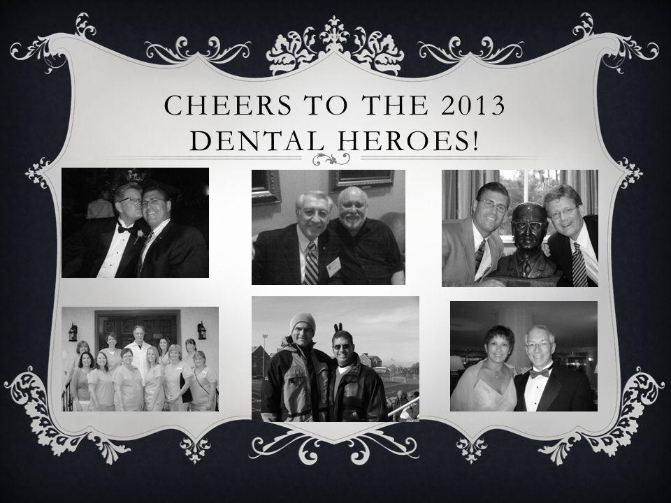 CHEERS TO THE 2013 DENTAL HEROES!