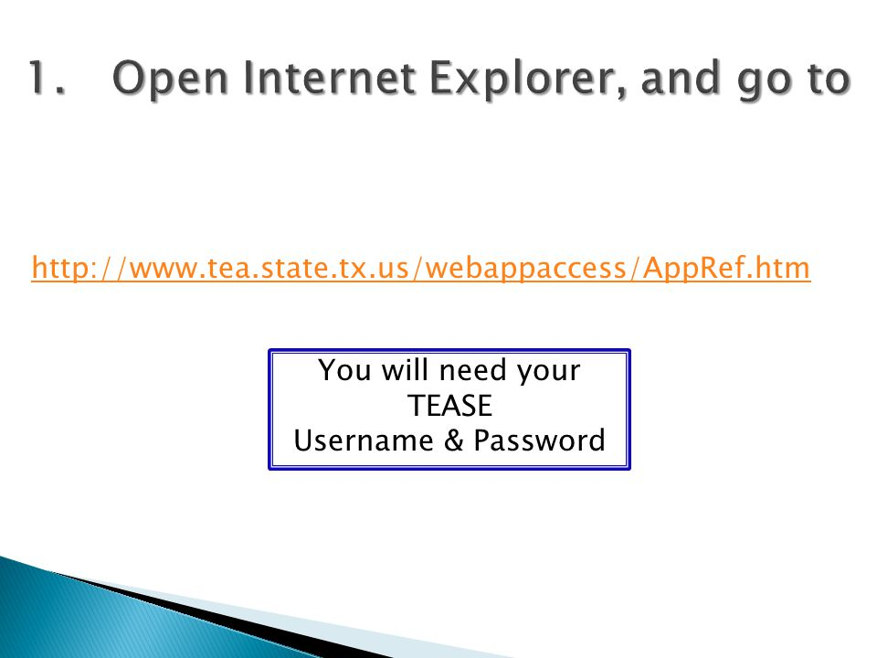 http://www.tea.state.tx.us/webappaccess/AppRef.htm You will need your TEASE Username & Password
