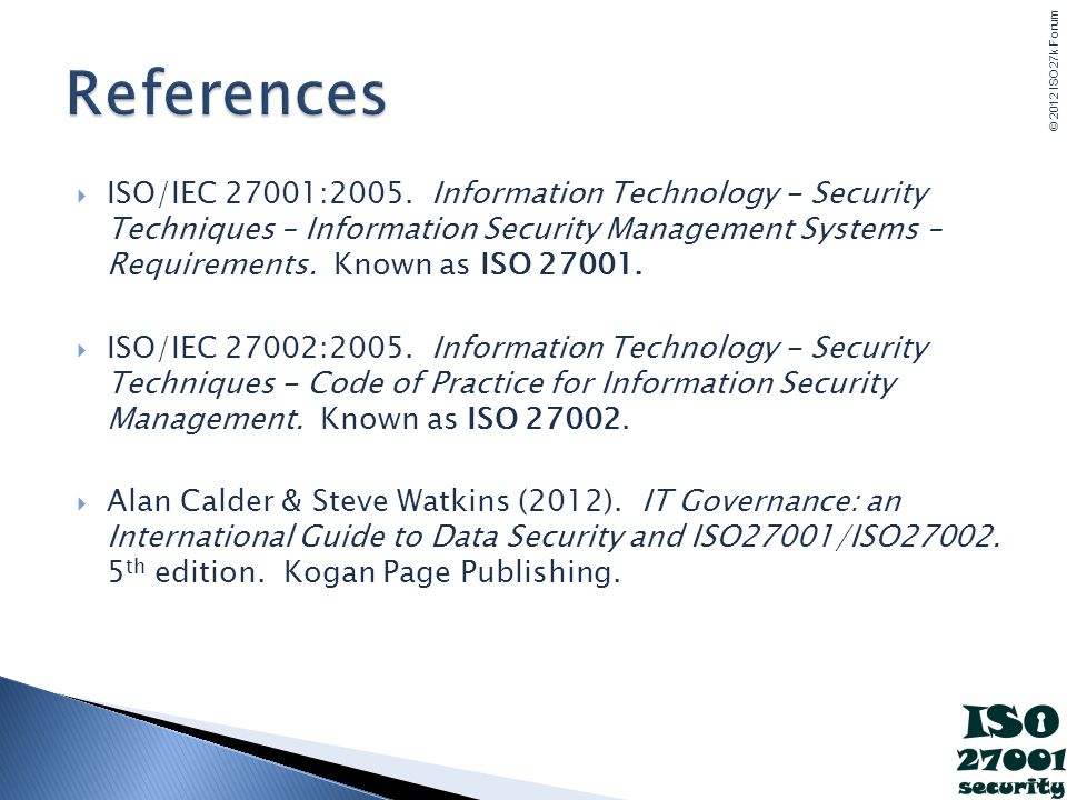 © 2012 ISO27k Forum ISO/IEC 27001:2005. Information Technology - Security Techniques – Information Security Management Systems – Requirements. Known a