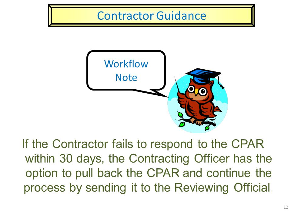 If the Contractor fails to respond to the CPAR within 30 days, the Contracting Officer has the option to pull back the CPAR and continue the process b