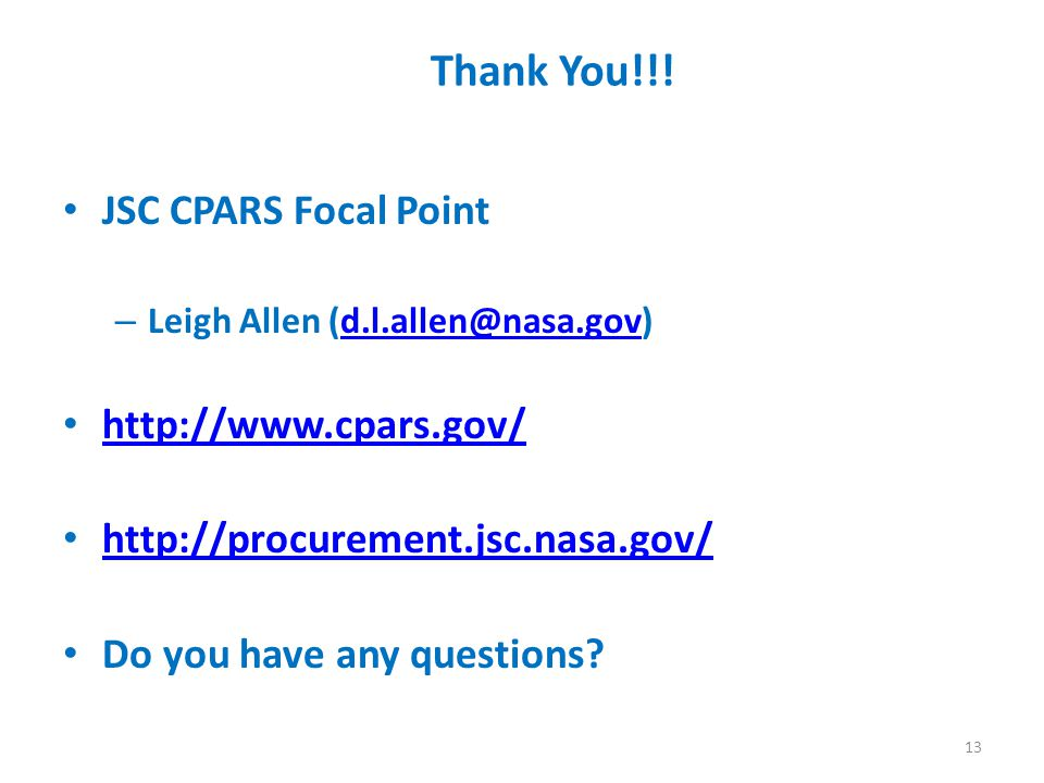 Thank You!!! JSC CPARS Focal Point – Leigh Allen (d.l.allen@nasa.gov)d.l.allen@nasa.gov http://www.cpars.gov/ http://procurement.jsc.nasa.gov/ Do you