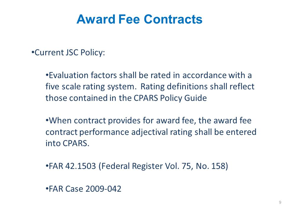 Award Fee Contracts Current JSC Policy: Evaluation factors shall be rated in accordance with a five scale rating system. Rating definitions shall refl