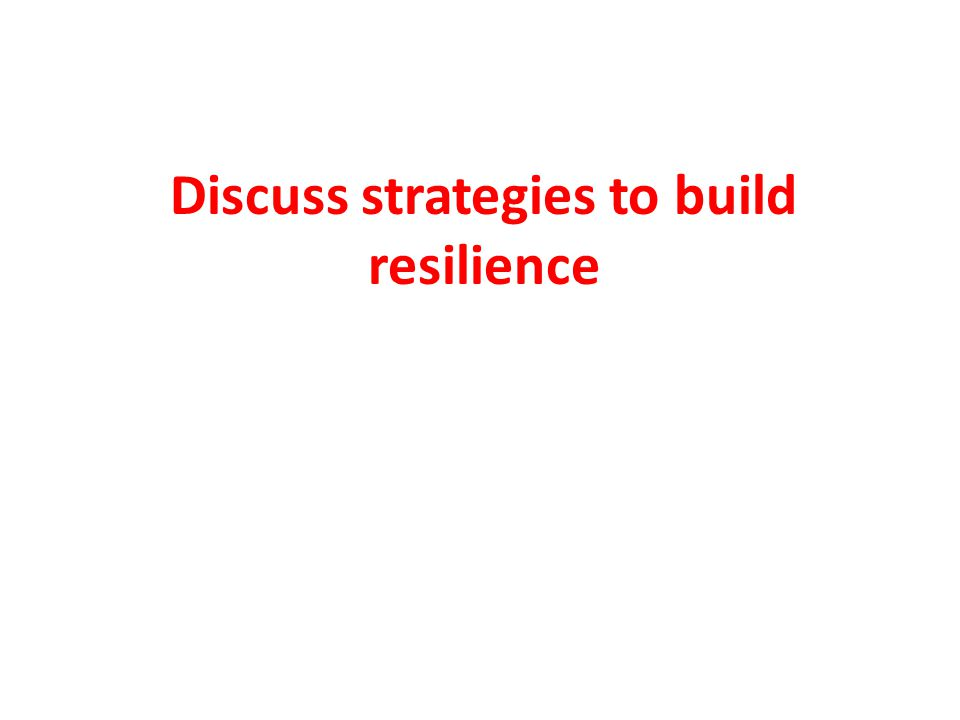 Discuss strategies to build resilience