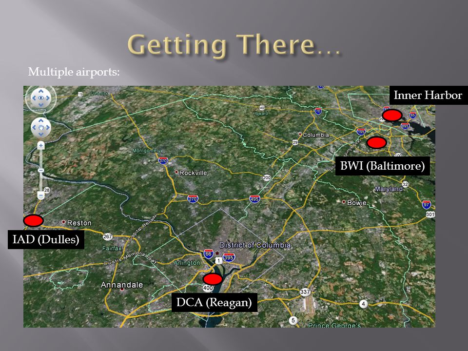 Multiple airports: Inner Harbor IAD (Dulles) BWI (Baltimore) DCA (Reagan)