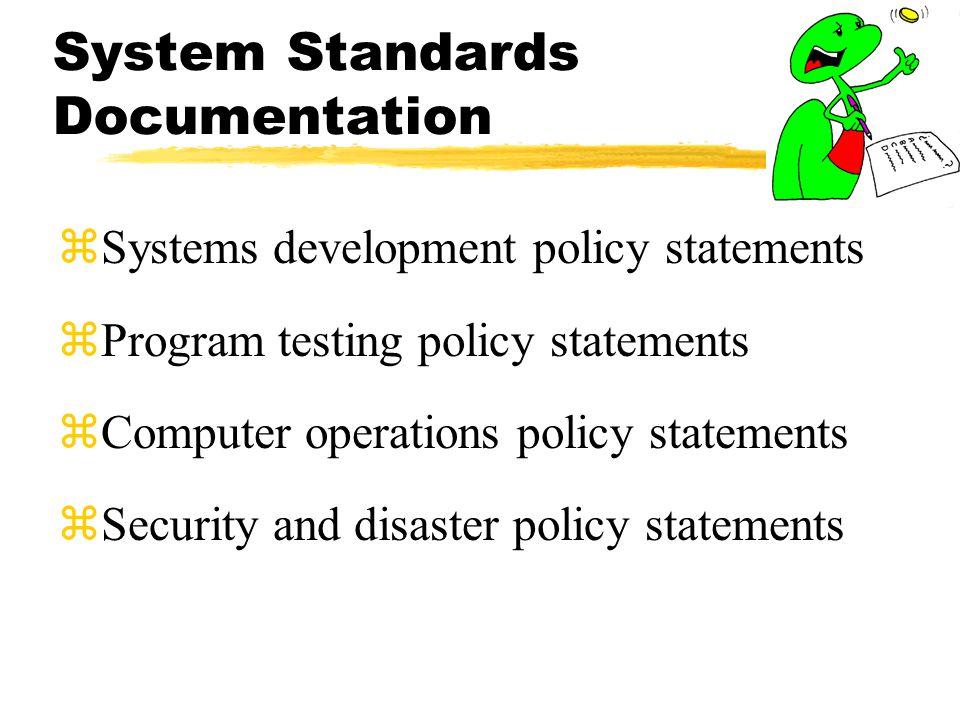 System Standards Documentation zSystems development policy statements zProgram testing policy statements zComputer operations policy statements zSecur