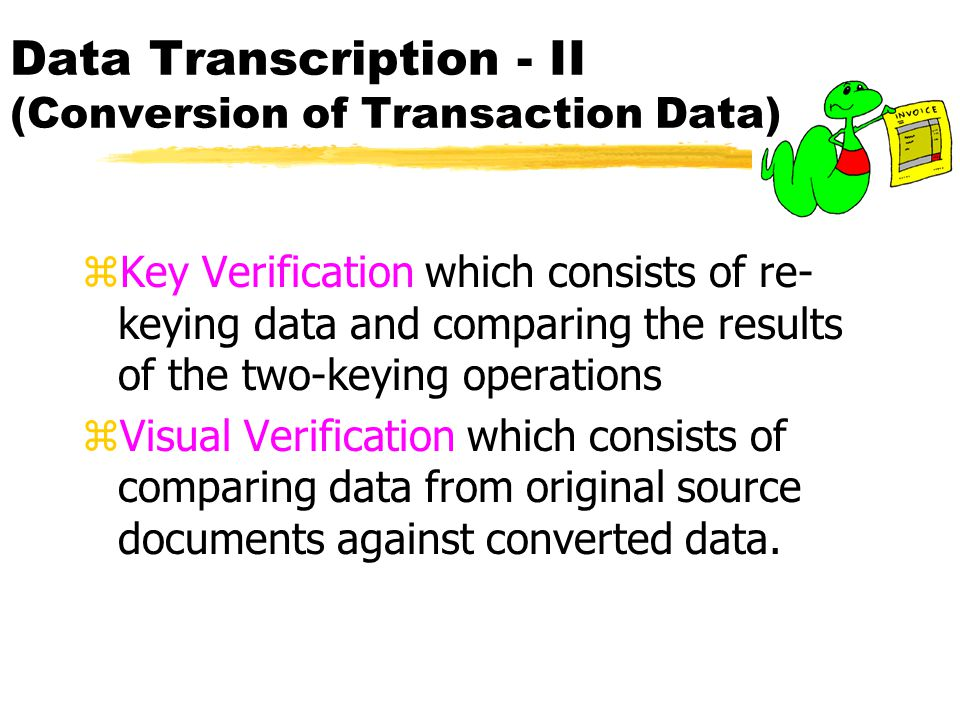 Data Transcription - II (Conversion of Transaction Data) zKey Verification which consists of re- keying data and comparing the results of the two-keyi