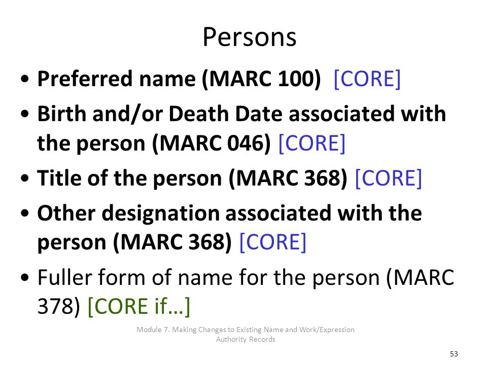 53 Persons Preferred name (MARC 100) [CORE] Birth and/or Death Date associated with the person (MARC 046) [CORE] Title of the person (MARC 368) [CORE]