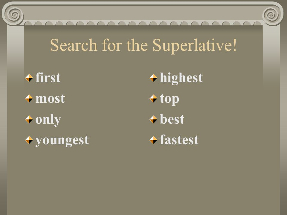 Search for the Superlative! first most only youngest highest top best fastest