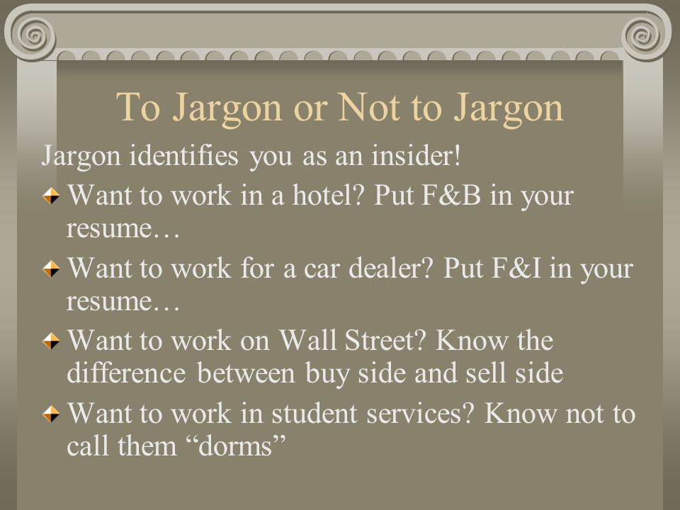 To Jargon or Not to Jargon Jargon identifies you as an insider.