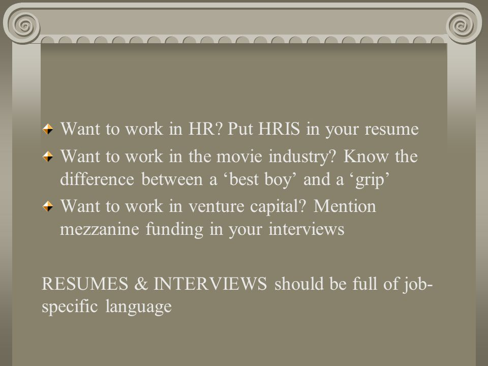 Want to work in HR. Put HRIS in your resume Want to work in the movie industry.
