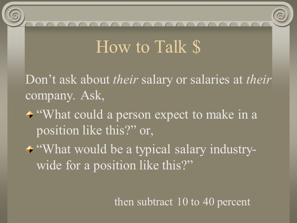 How to Talk $ Dont ask about their salary or salaries at their company.