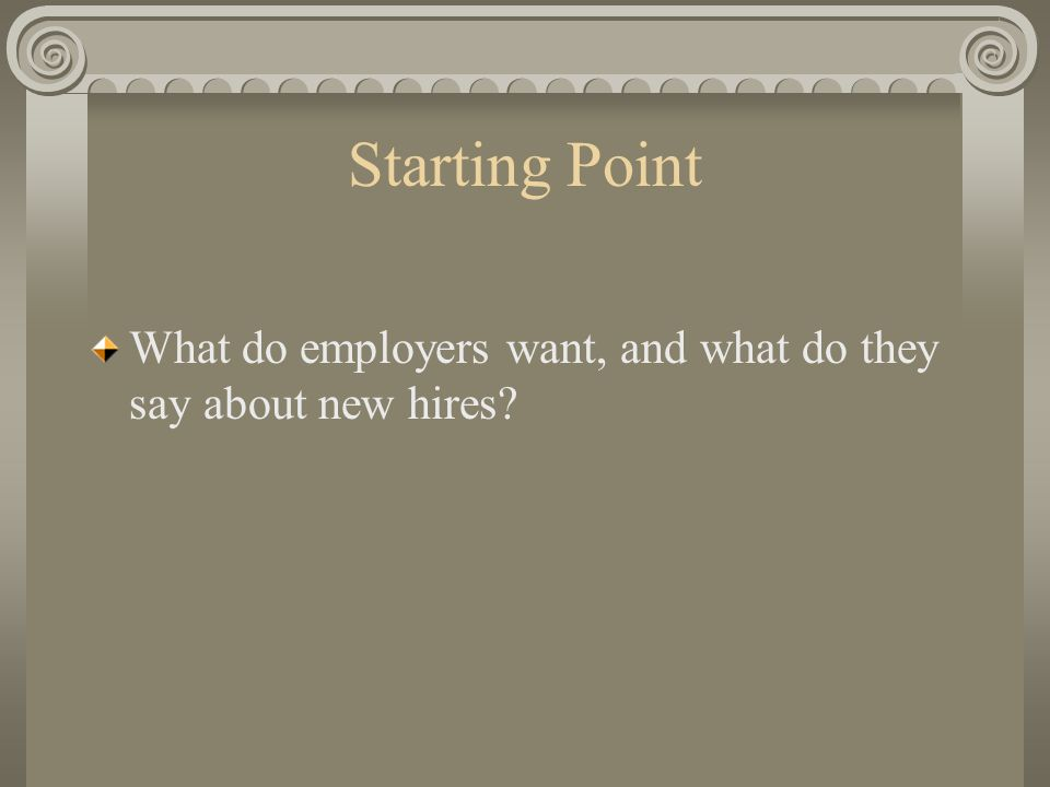 Starting Point What do employers want, and what do they say about new hires