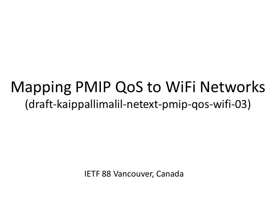 Mapping PMIP QoS to WiFi Networks (draft-kaippallimalil-netext-pmip-qos-wifi-03) IETF 88 Vancouver, Canada