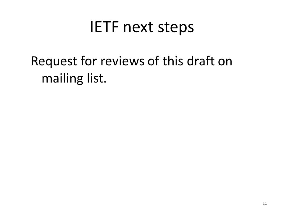 IETF next steps Request for reviews of this draft on mailing list. 11