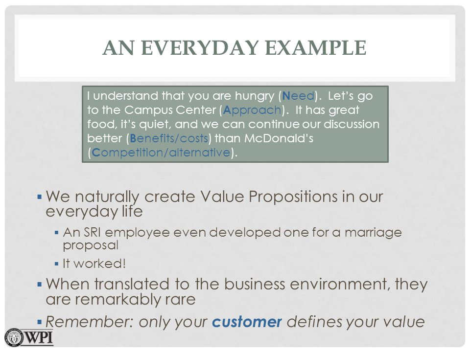 AN EVERYDAY EXAMPLE We naturally create Value Propositions in our everyday life An SRI employee even developed one for a marriage proposal It worked.