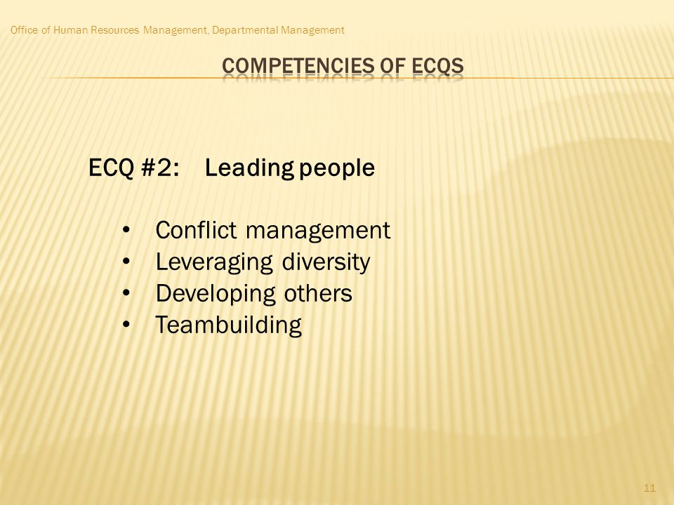 Office of Human Resources Management, Departmental Management ECQ #2: Leading people Conflict management Leveraging diversity Developing others Teambu