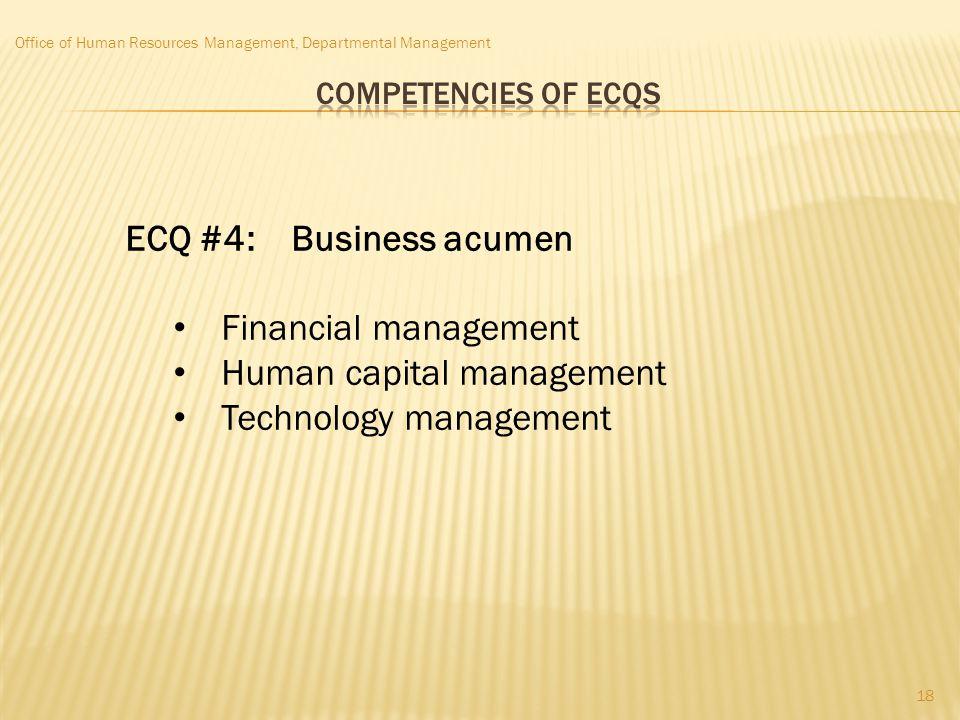 Office of Human Resources Management, Departmental Management ECQ #4: Business acumen Financial management Human capital management Technology managem