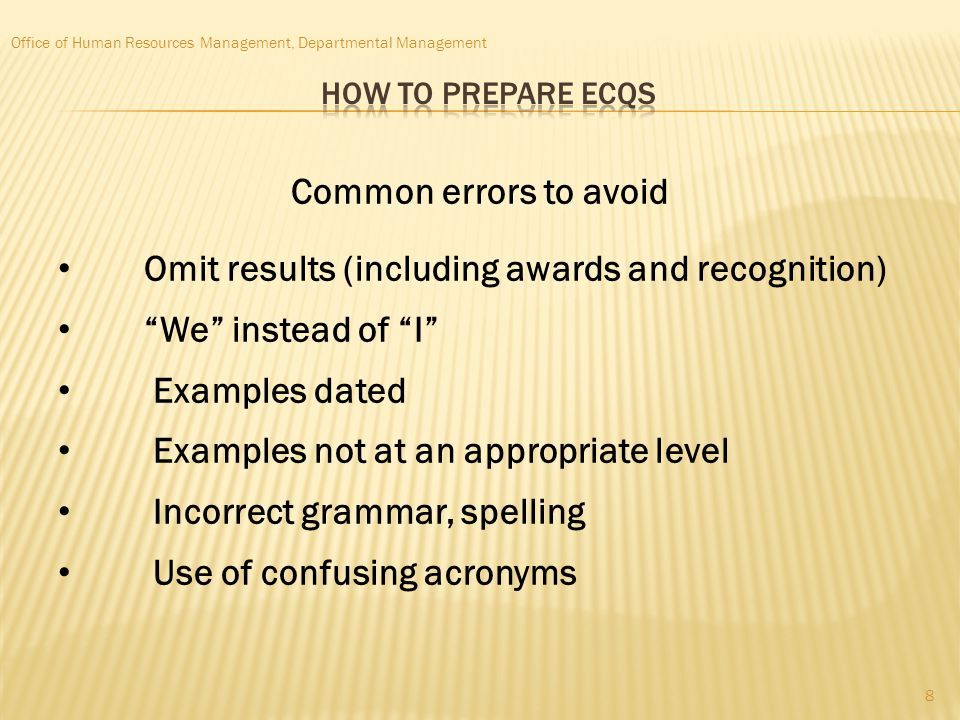 Office of Human Resources Management, Departmental Management Common errors to avoid Omit results (including awards and recognition) We instead of I E