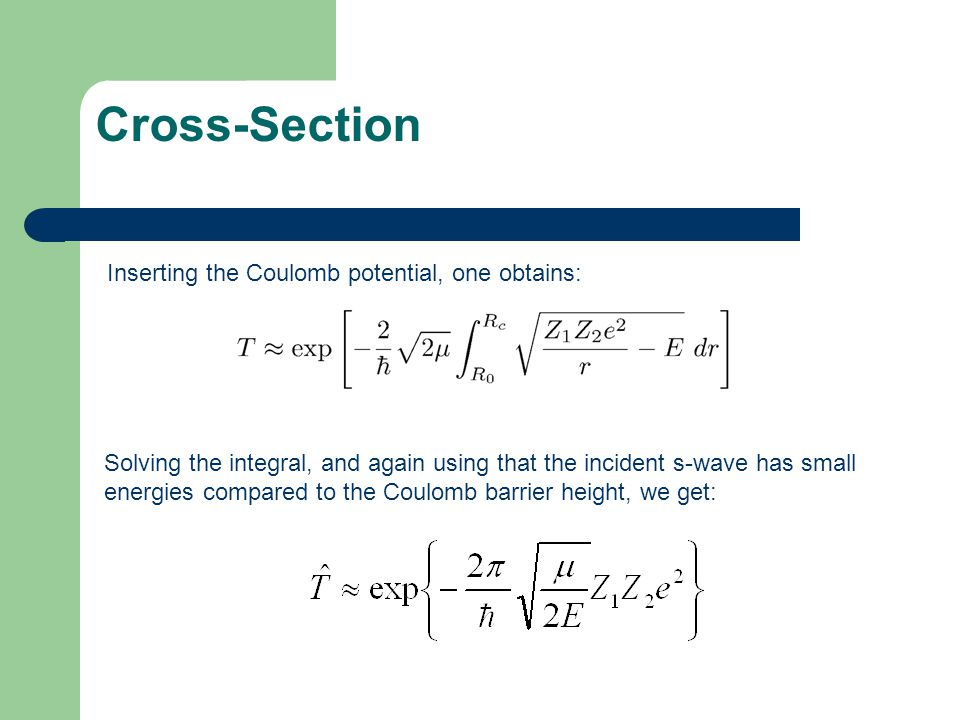 Cross-Section Inserting the Coulomb potential, one obtains: Solving the integral, and again using that the incident s-wave has small energies compared