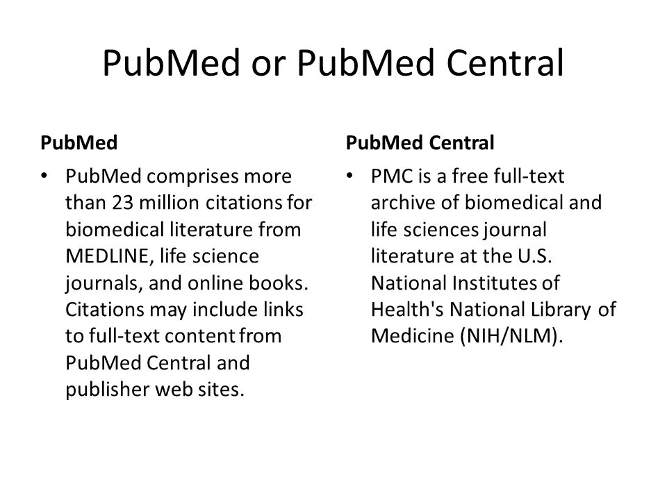 PMID/PMCID PMID from PubMed The accession number in the database of citations to the literature – refers to an entry which may have other links to full text elsewhere Not an indication that the full text of an article is available at NIH PMCID from PubMed Central The accession number to the full text article on the NIH server known as PubMed Central.