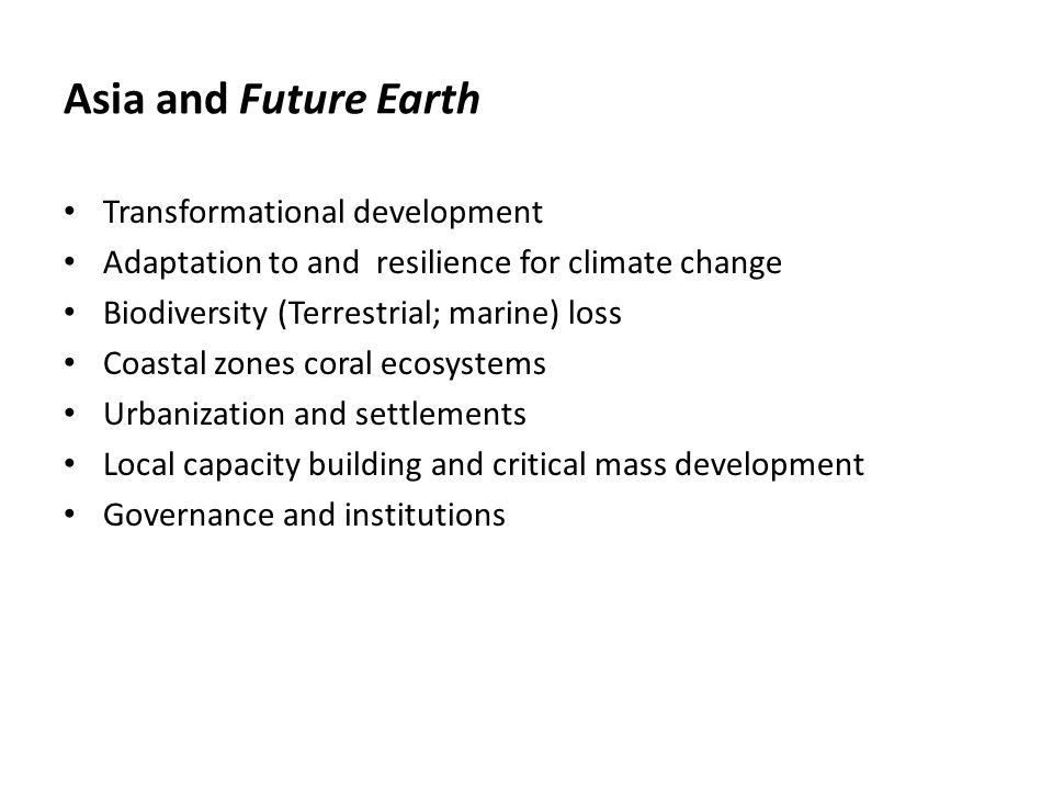 Asia and Future Earth Transformational development Adaptation to and resilience for climate change Biodiversity (Terrestrial; marine) loss Coastal zon
