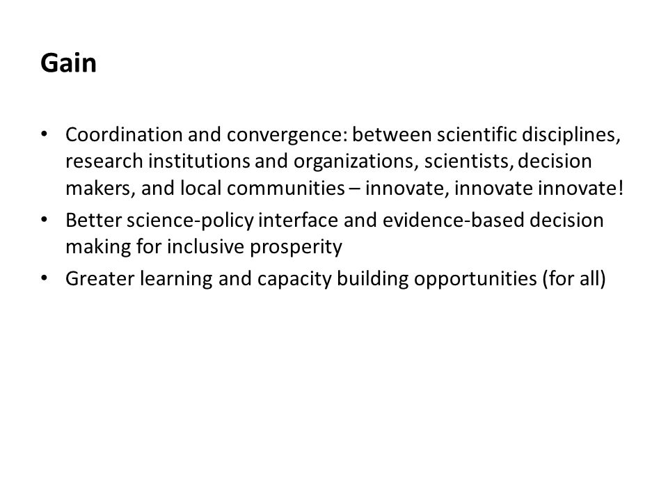 Gain Coordination and convergence: between scientific disciplines, research institutions and organizations, scientists, decision makers, and local com