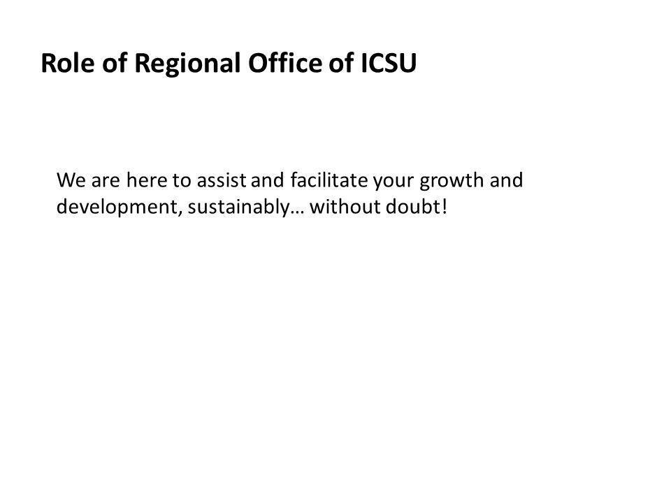 Role of Regional Office of ICSU We are here to assist and facilitate your growth and development, sustainably… without doubt!