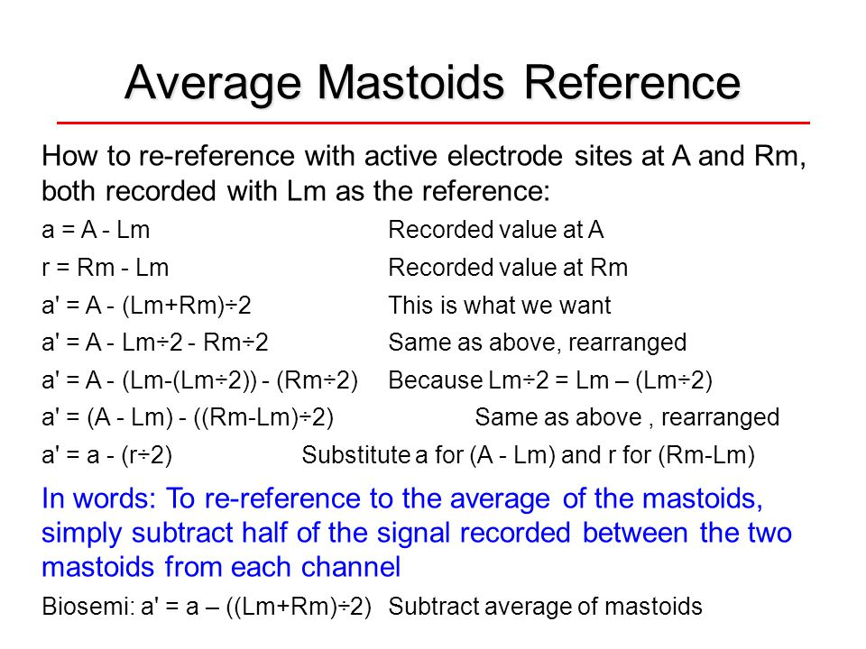 Average Mastoids Reference How to re-reference with active electrode sites at A and Rm, both recorded with Lm as the reference: a = A - LmRecorded val
