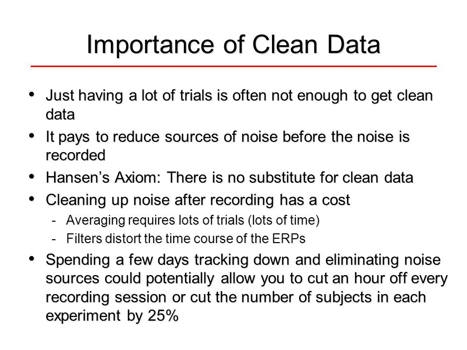 Importance of Clean Data Just having a lot of trials is often not enough to get clean data Just having a lot of trials is often not enough to get clea