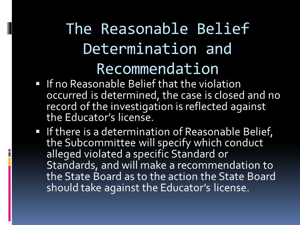 The Reasonable Belief Determination and Recommendation If no Reasonable Belief that the violation occurred is determined, the case is closed and no re