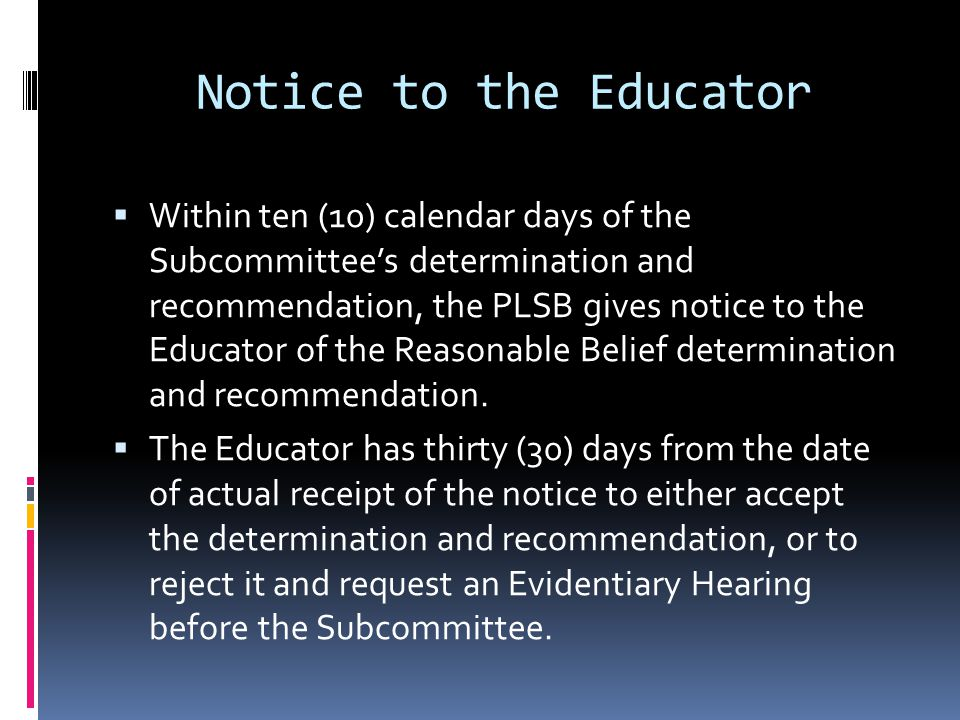 Notice to the Educator Within ten (10) calendar days of the Subcommittees determination and recommendation, the PLSB gives notice to the Educator of t
