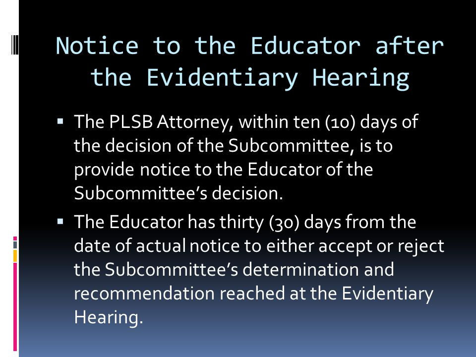 Notice to the Educator after the Evidentiary Hearing The PLSB Attorney, within ten (10) days of the decision of the Subcommittee, is to provide notice