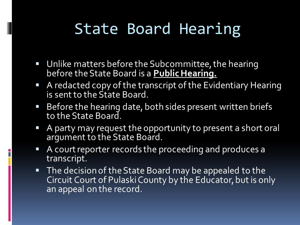 State Board Hearing Unlike matters before the Subcommittee, the hearing before the State Board is a Public Hearing. A redacted copy of the transcript