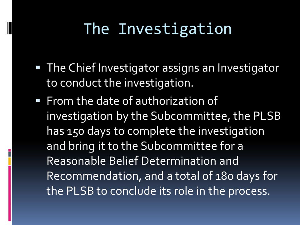 The Investigation The Chief Investigator assigns an Investigator to conduct the investigation. From the date of authorization of investigation by the