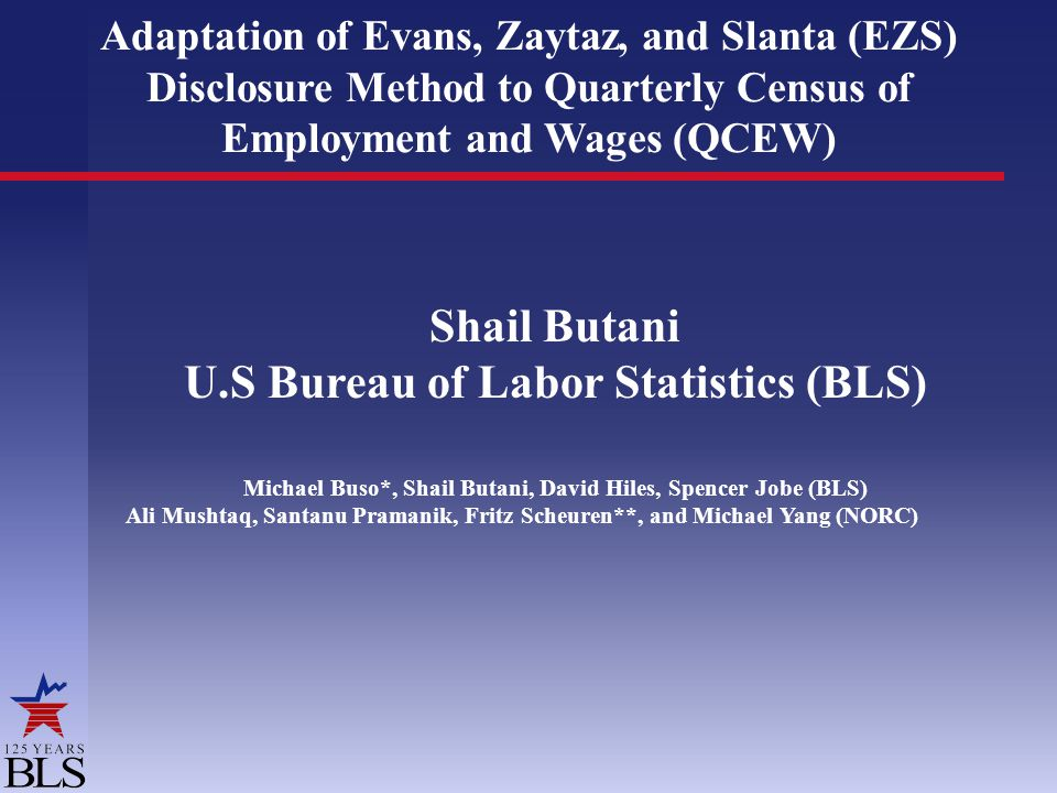 Adaptation of Evans, Zaytaz, and Slanta (EZS) Disclosure Method to Quarterly Census of Employment and Wages (QCEW) Shail Butani U.S Bureau of Labor St
