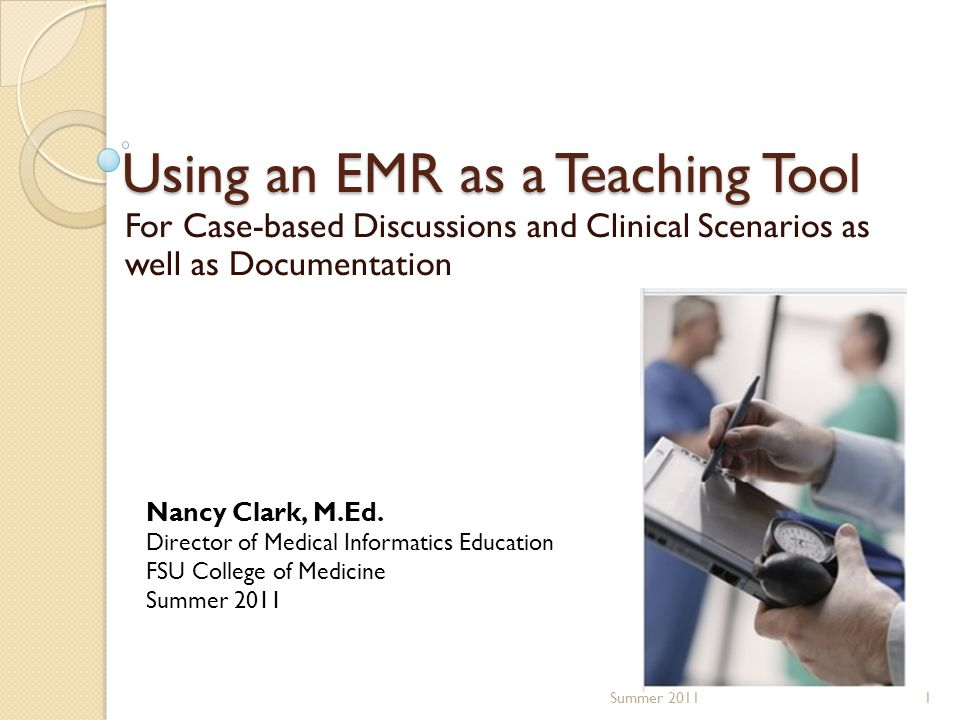 Using an EMR as a Teaching Tool For Case-based Discussions and Clinical Scenarios as well as Documentation 1Summer 2011 Nancy Clark, M.Ed.