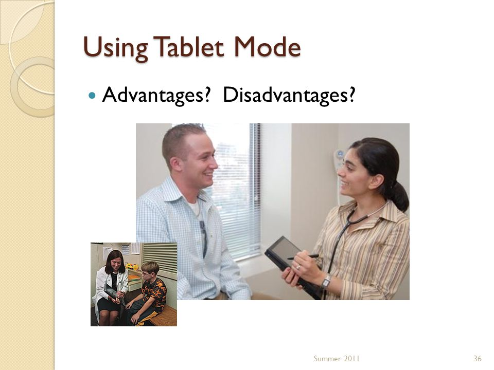 Using Tablet Mode Advantages Disadvantages 36Summer 2011