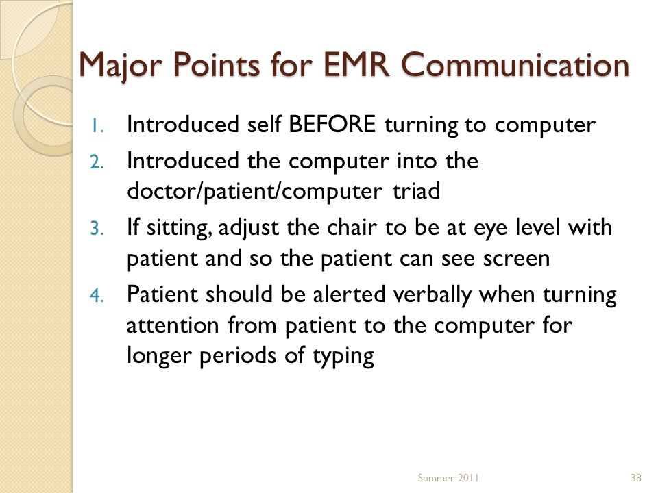 Major Points for EMR Communication 1. Introduced self BEFORE turning to computer 2. Introduced the computer into the doctor/patient/computer triad 3.