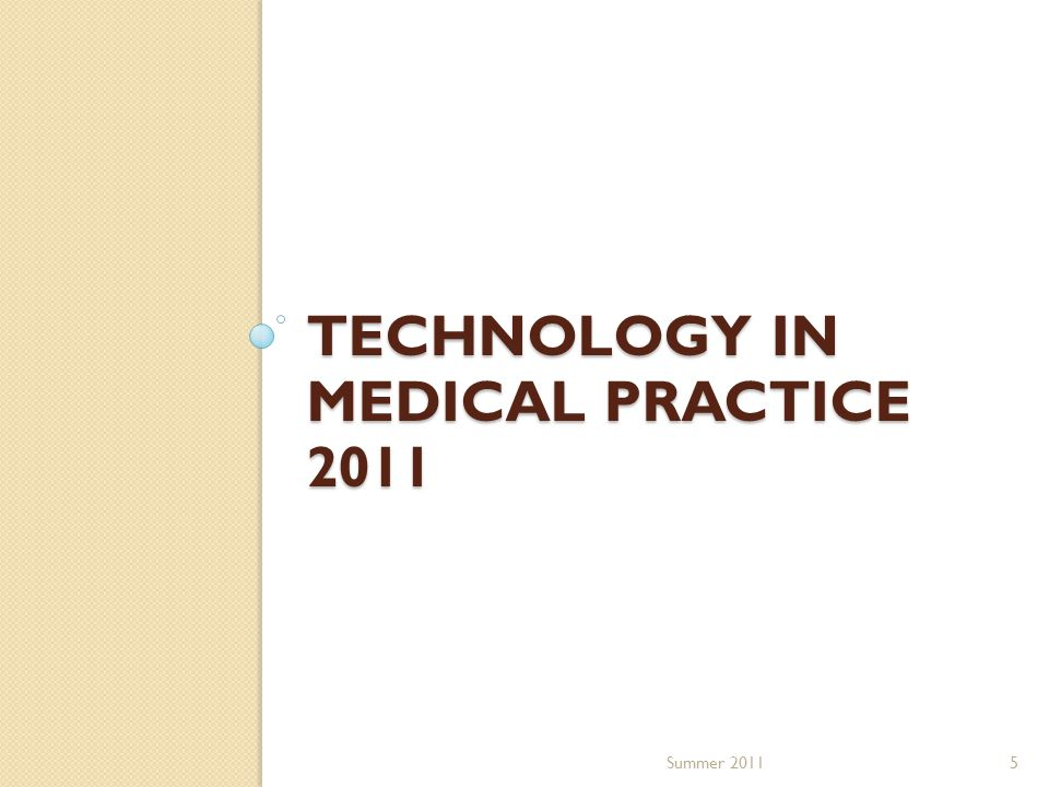 TECHNOLOGY IN MEDICAL PRACTICE 2011 5Summer 2011