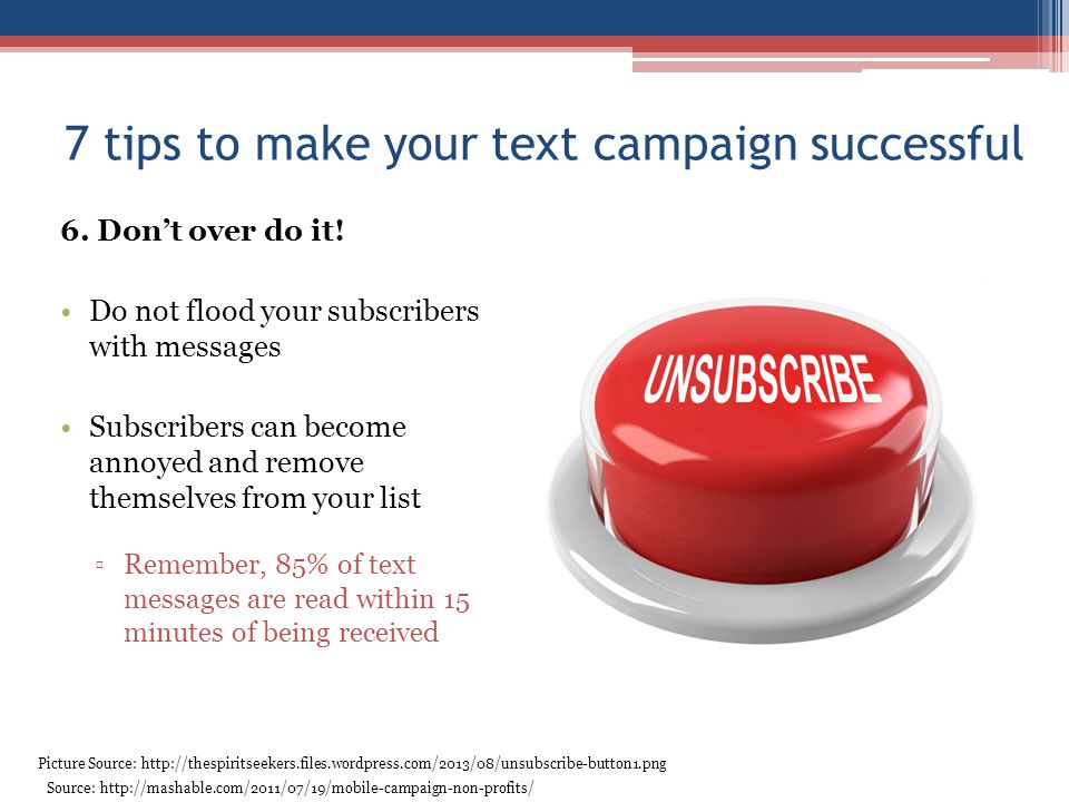 7 tips to make your text campaign successful 6.Dont over do it.