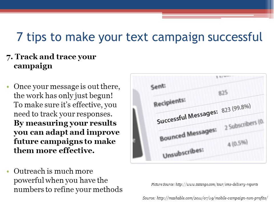 7 tips to make your text campaign successful 7. Track and trace your campaign Once your message is out there, the work has only just begun! To make su