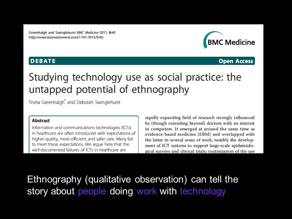 Ethnography (qualitative observation) can tell the story about people doing work with technology