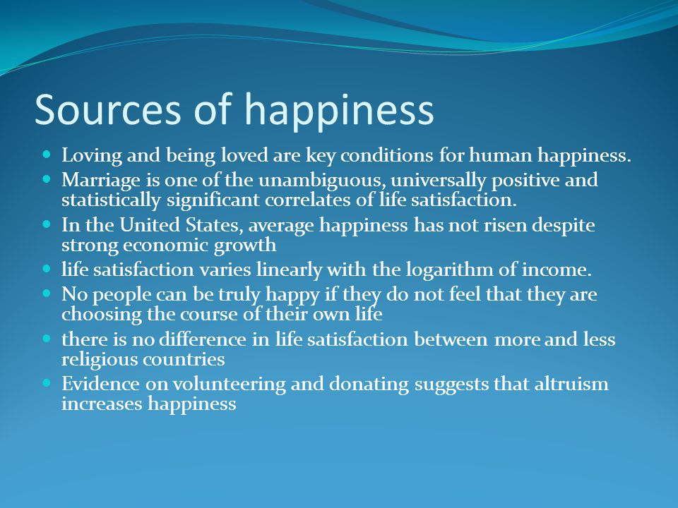 Sources of happiness Loving and being loved are key conditions for human happiness.