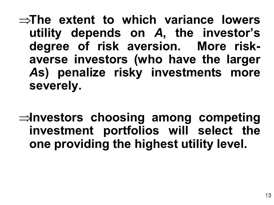 13 The extent to which variance lowers utility depends on A, the investors degree of risk aversion.