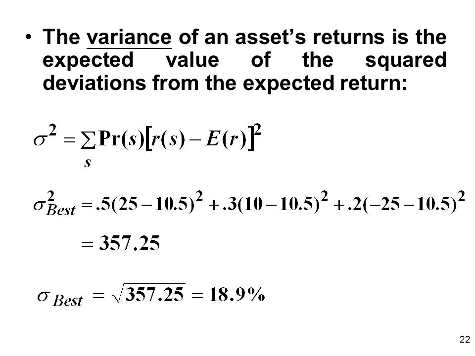 22 The variance of an assets returns is the expected value of the squared deviations from the expected return:
