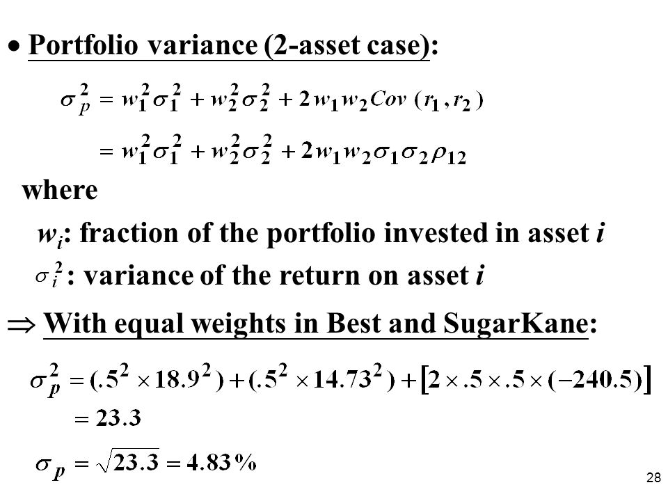 28 Portfolio variance (2-asset case): where w i : fraction of the portfolio invested in asset i : variance of the return on asset i With equal weights in Best and SugarKane:
