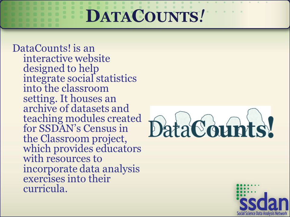 D ATA C OUNTS ! DataCounts! is an interactive website designed to help integrate social statistics into the classroom setting. It houses an archive of